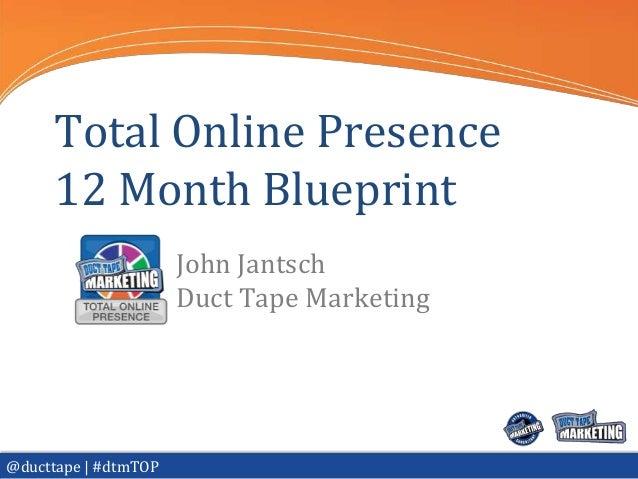 Total Online Presence     12 Month Blueprint                      John Jantsch                      Duct Tape Marketing@du...