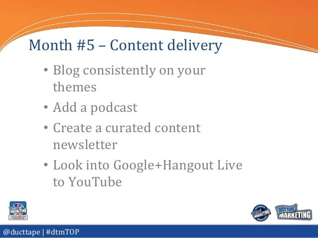 Month #5 – Content delivery          • Blog consistently on your            themes          • Add a podcast          • Cre...