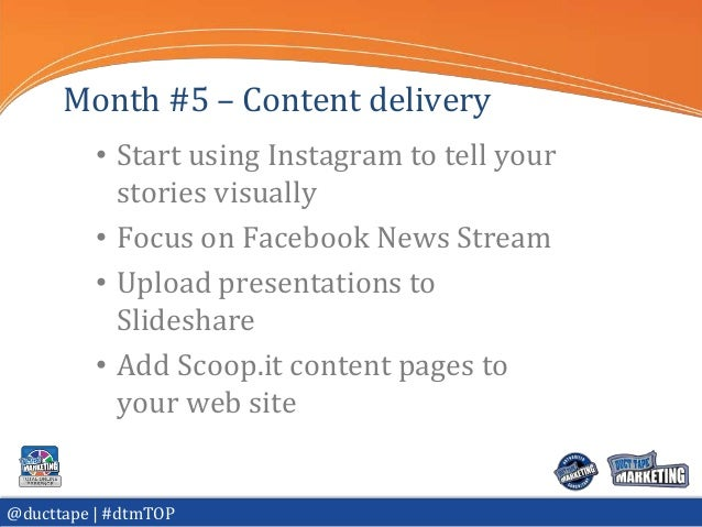 Month #5 – Content delivery          • Start using Instagram to tell your            stories visually          • Focus on ...