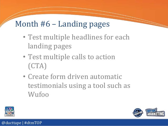 Month #6 – Landing pages          • Test multiple headlines for each            landing pages          • Test multiple cal...
