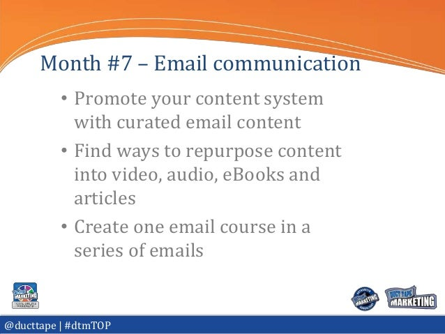 Month #7 – Email communication          • Promote your content system            with curated email content          • Fin...