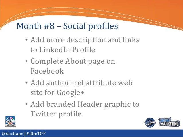 Month #8 – Social profiles          • Add more description and links            to LinkedIn Profile          • Complete Ab...