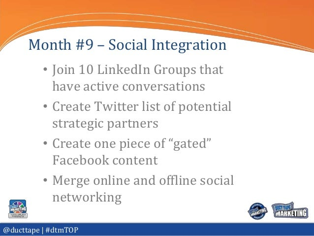 Month #9 – Social Integration          • Join 10 LinkedIn Groups that            have active conversations          • Crea...