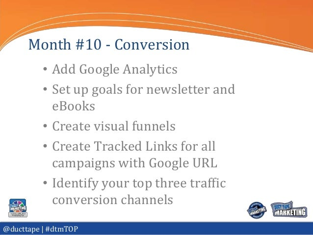 Month #10 - Conversion          • Add Google Analytics          • Set up goals for newsletter and            eBooks       ...