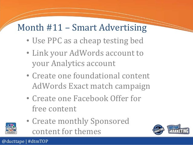 Month #11 – Smart Advertising          • Use PPC as a cheap testing bed          • Link your AdWords account to           ...
