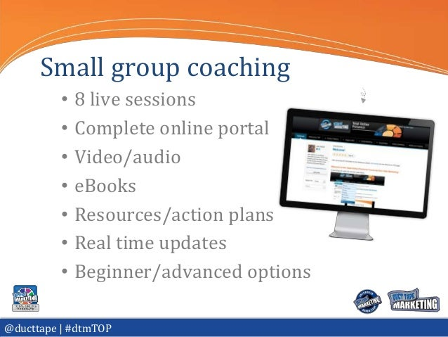 Small group coaching          •   8 live sessions          •   Complete online portal          •   Video/audio          • ...