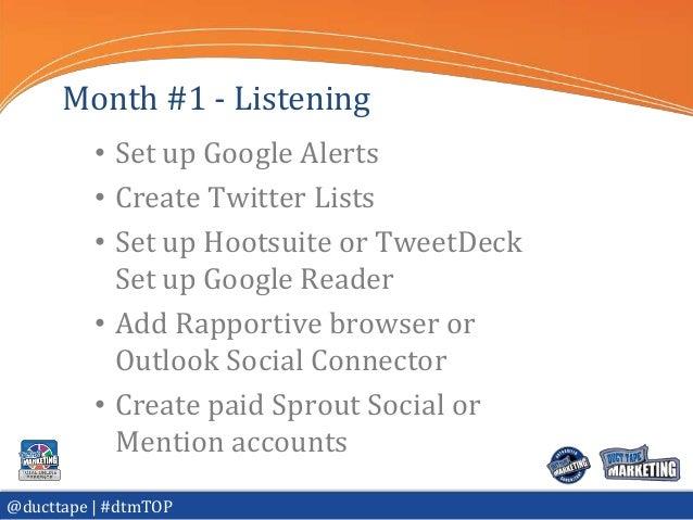 Month #1 - Listening          • Set up Google Alerts          • Create Twitter Lists          • Set up Hootsuite or TweetD...