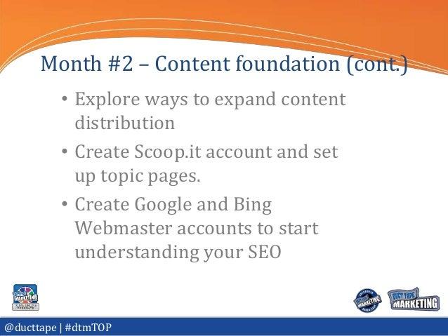 Month #2 – Content foundation (cont.)          • Explore ways to expand content            distribution          • Create ...