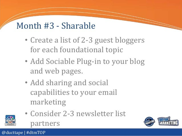 Month #3 - Sharable          • Create a list of 2-3 guest bloggers            for each foundational topic          • Add S...