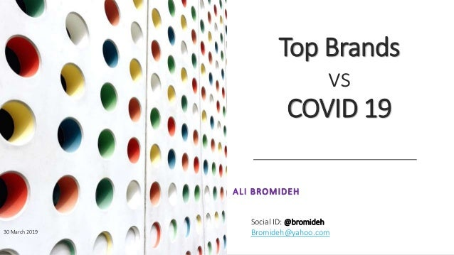 Top Brands vs COVID 19 ALI BROMIDEH 30 March 2019 Social ID: @bromideh Bromideh@yahoo.com