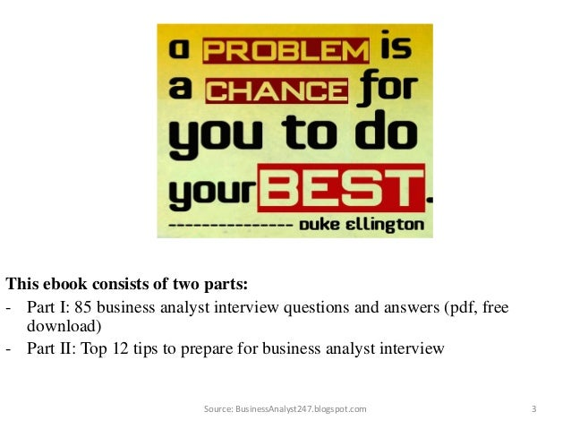 ... Interview Questions And Answers On: Mar 2017 Source:  BusinessAnalyst247.blogspot.com; 3.