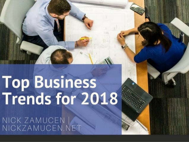 Top Business Trends for 2018 | Nick Zamucen