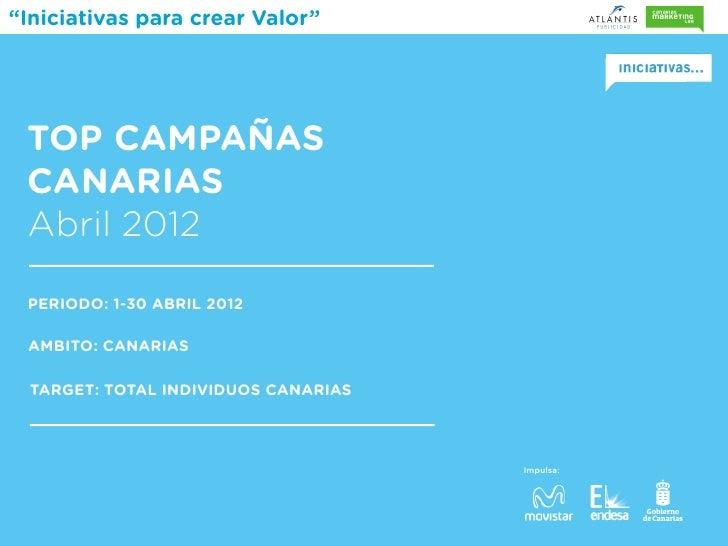 """""""Iniciativas para crear Valor"""" TOP CAMPAÑAS CANARIAS Abril 2012 PERIODO: 1-30 ABRIL 2012 AMBITO: CANARIAS  TARGET: TOTAL I..."""