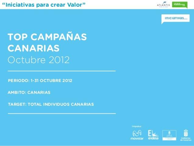 """""""Iniciativas para crear Valor"""" TOP CAMPAÑAS CANARIAS Octubre 2012  PERIODO: 1-31 OCTUBRE 2012 AMBITO: CANARIAS  TARGET: TO..."""
