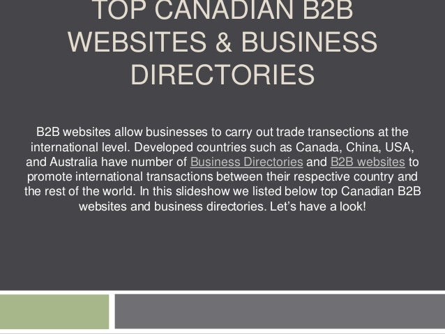 TOP CANADIAN B2B WEBSITES & BUSINESS DIRECTORIES B2B websites allow businesses to carry out trade transections at the inte...