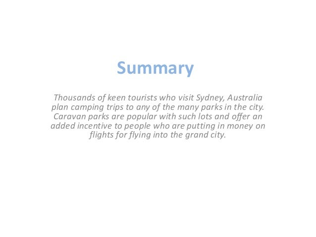 Summary  Thousands of keen tourists who visit Sydney, Australia  plan camping trips to any of the many parks in the city. ...