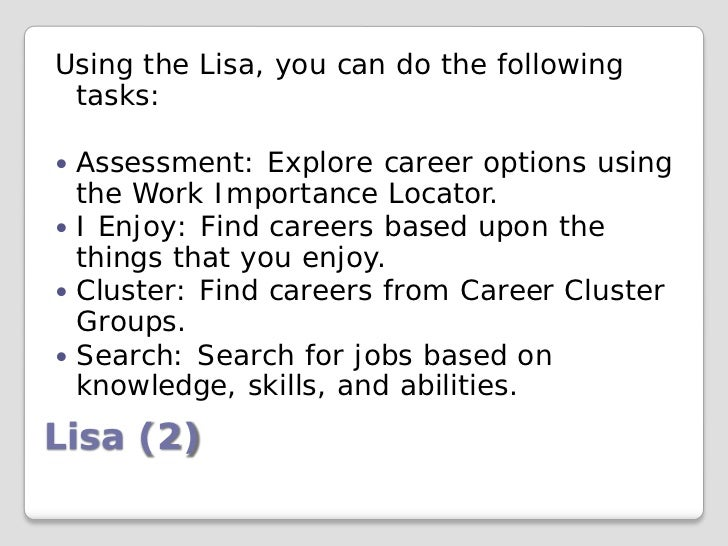 Using the Lisa, you can do the following tasks: Assessment: Explore career options using  the Work Importance Locator. I...