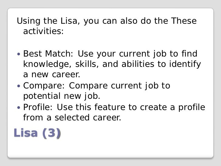 Using the Lisa, you can also do the These activities: Best Match: Use your current job to find  knowledge, skills, and ab...