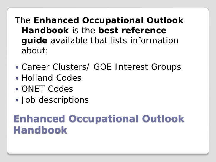 The Enhanced Occupational Outlook Handbook is the best reference guide available that lists information about: Career Clu...