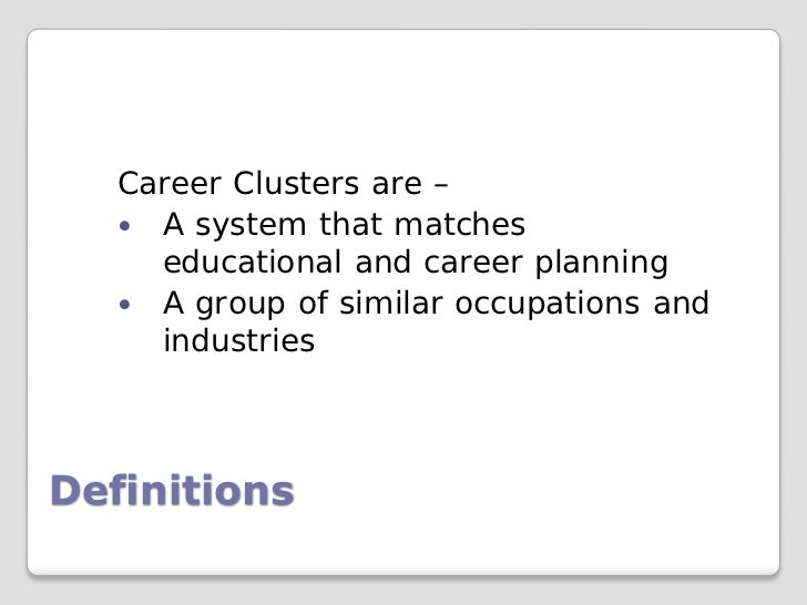 Career Clusters are –    A system that matches     educational and career planning    A group of similar occupations and...
