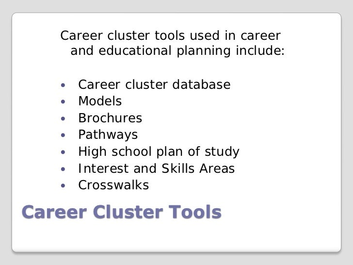 Career cluster tools used in career    and educational planning include:      Career cluster database      Models      ...