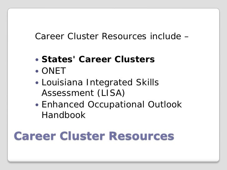 Career Cluster Resources include –    States Career Clusters    ONET    Louisiana Integrated Skills     Assessment (LIS...