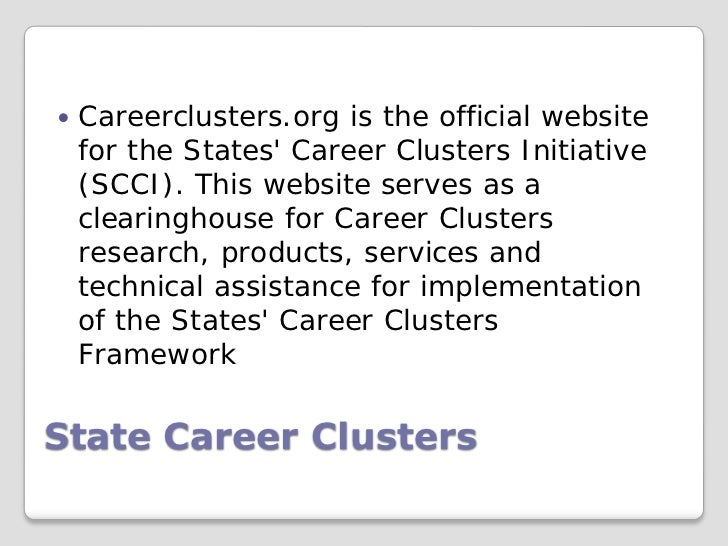    Careerclusters.org is the official website    for the States Career Clusters Initiative    (SCCI). This website serves...