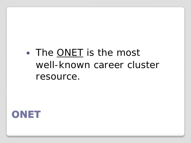    The ONET is the most      well-known career cluster      resource.ONET