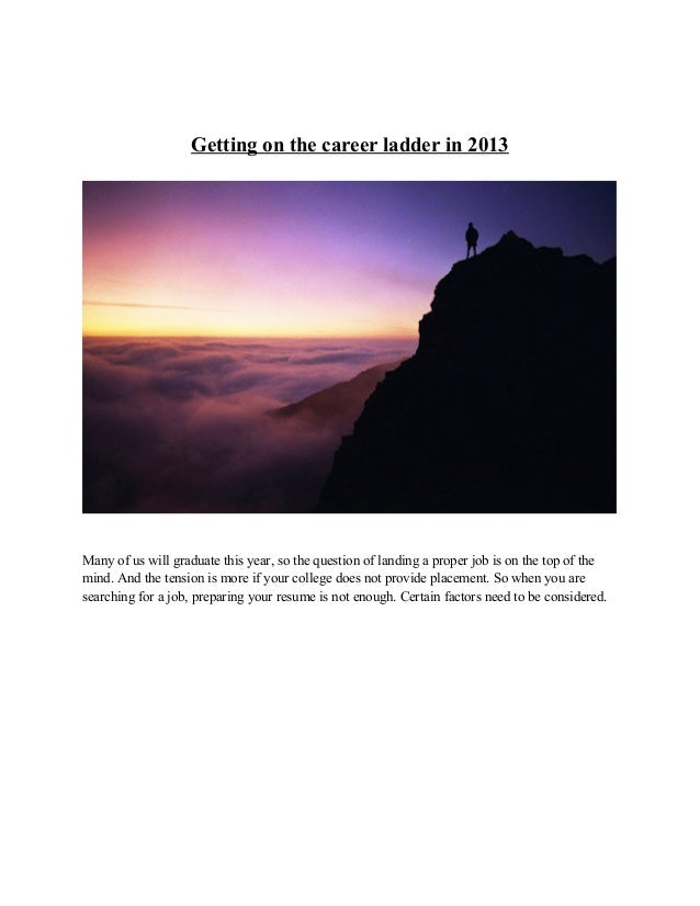 Getting on the career ladder in 2013Many of us will graduate this year, so the question of landing a proper job is on the ...