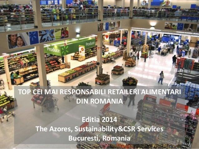 Dezvoltarea durabila in retailul alimentar din Romania Topul celor mai responsabili retaileri Mai 2014 TOP CEI MAI RESPONS...