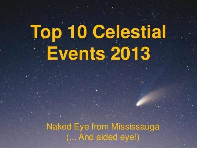 Top 10 Celestial  Events 2013 Naked Eye from Mississauga     (... And aided eye!)