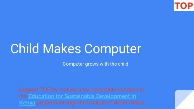Child Makes Computer Computer grows with the child Support TOP by making a tax-deductible donation to the Education for Su...