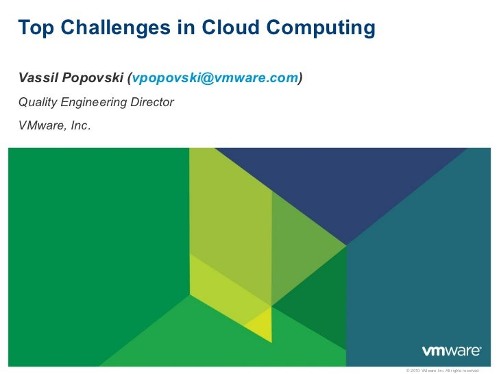 Top Challenges in Cloud Computing Vassil Popovski ( [email_address] )  Quality Engineering Director  VMware, Inc.