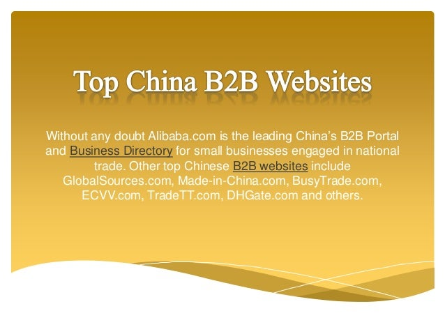 Without any doubt Alibaba.com is the leading China's B2B Portal and Business Directory for small businesses engaged in nat...