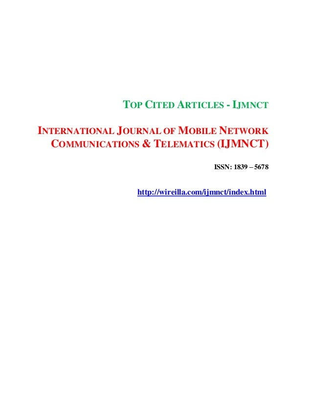 TOP CITED ARTICLES - IJMNCT INTERNATIONAL JOURNAL OF MOBILE NETWORK COMMUNICATIONS & TELEMATICS (IJMNCT) ISSN: 1839 – 5678...