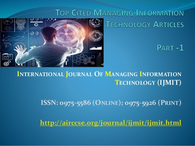INTERNATIONAL JOURNAL OF MANAGING INFORMATION TECHNOLOGY (IJMIT) ISSN: 0975-5586 (ONLINE); 0975-5926 (PRINT) http://airccs...