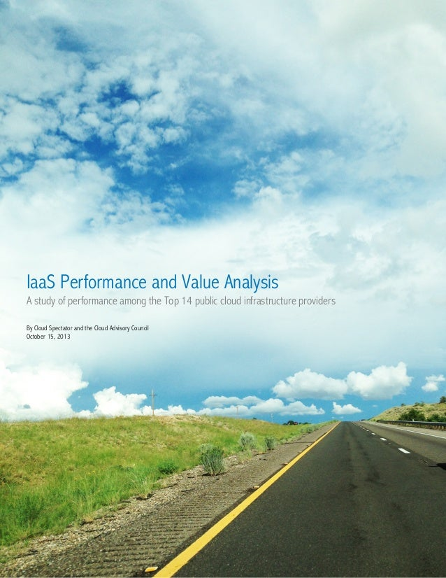 IaaS Performance and Value Analysis A study of performance among the Top 14 public cloud infrastructure providers By Cloud...