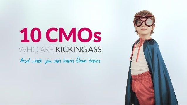 10 CMOs WHOAREKICKINGASS And what you can learn from them