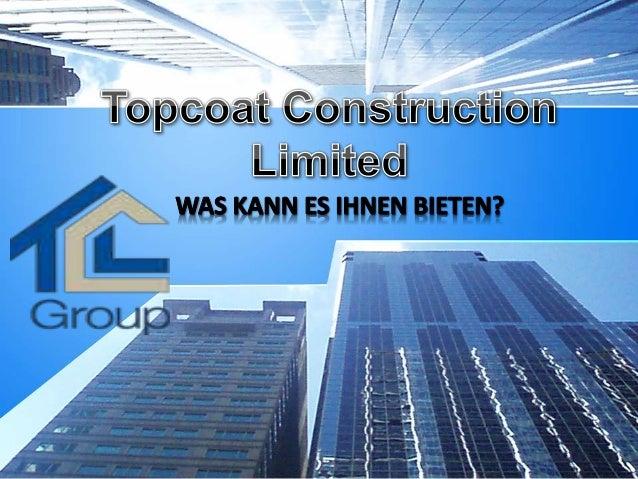 Topcoat Construction Limited (TCL) group ist nicht Ihre typische Bauunternehmen. Er widmet seine Bemühungen zu liefern die...