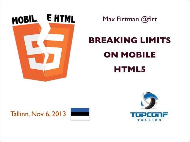 Max Firtman @firt  !  BREAKING LIMITS  ON MOBILE  HTML5   !  !  Tallinn, Nov 6, 2013   !