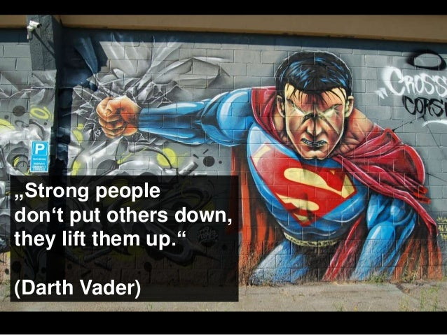 """Strong people don't put others down, they lift them up."" (Darth Vader)"