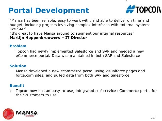 Portal DevelopmentProblemTopcon had newly implemented Salesforce and SAP and needed a neweCommerce portal. Data was mainta...
