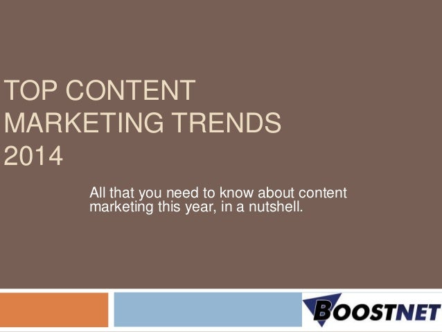TOP CONTENT MARKETING TRENDS 2014 All that you need to know about content marketing this year, in a nutshell.
