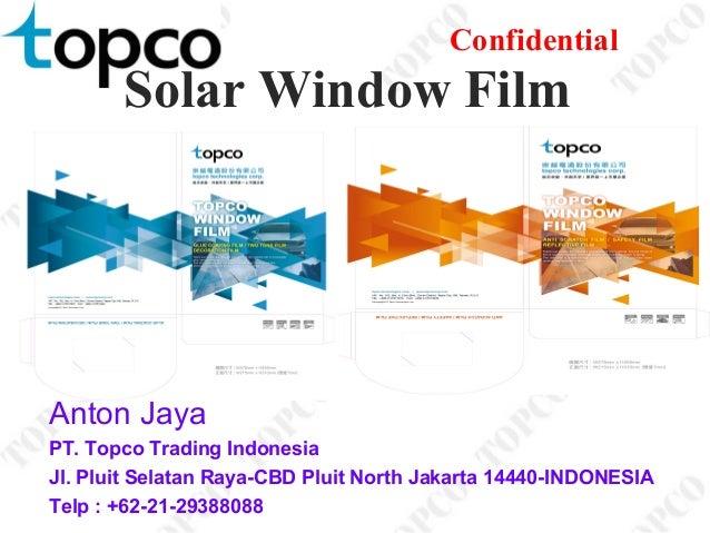 Confidential Solar Window Film Anton Jaya PT. Topco Trading Indonesia Jl. Pluit Selatan Raya-CBD Pluit North Jakarta 14440...