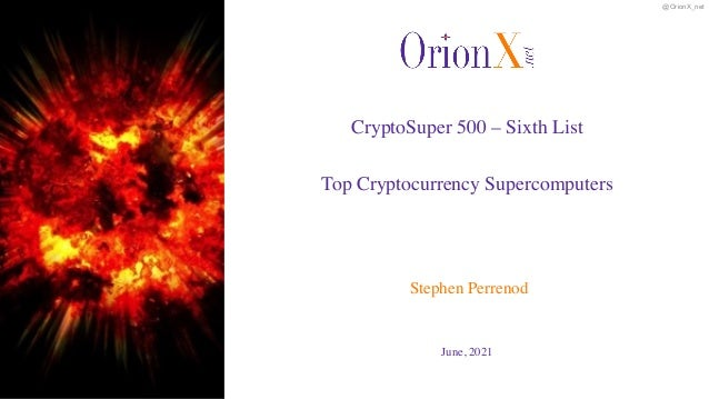@OrionX_net June, 2021 Stephen Perrenod CryptoSuper 500 – Sixth List   Top Cryptocurrency Supercomputers