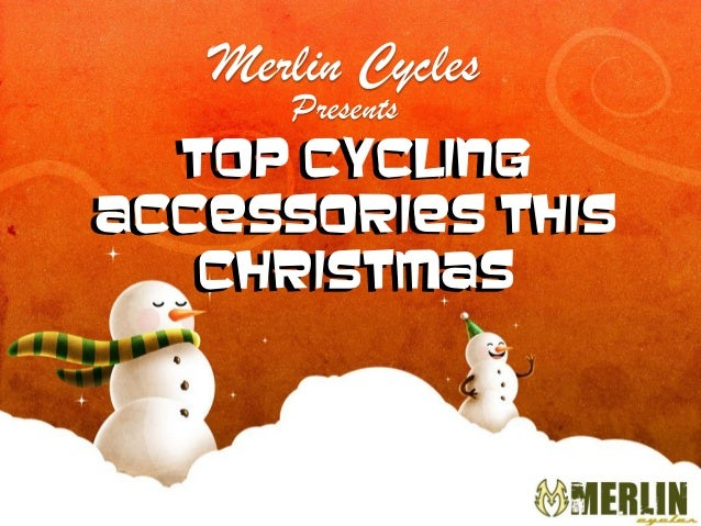 Merlin Cycles Presents  Top Cycling Top Cycling Accessories This Accessories This Christmas Christmas