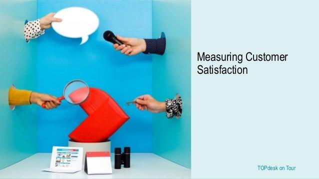 TOPdesk on Tour TOPdesk on Tour Measuring Customer Satisfaction