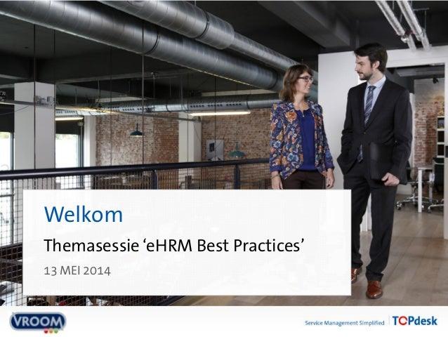 Themasessie 'eHRM Best Practices' Welkom 13 MEI 2014