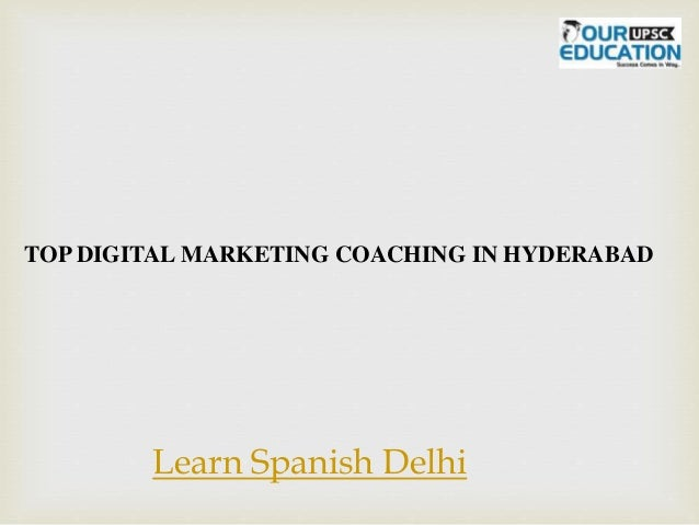TOP DIGITAL MARKETING COACHING IN HYDERABAD Learn Spanish Delhi