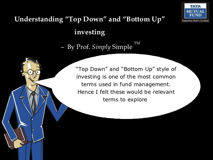 """Understanding """"Top Down"""" and """"Bottom Up"""" investing –  By Prof.  Simply  Simple  TM """" Top Down"""" and """"Bottom Up"""" style of in..."""